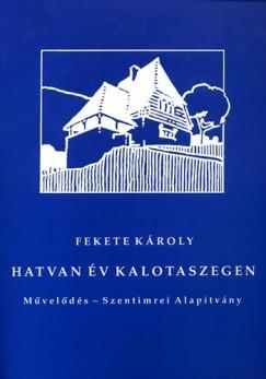 Fekete Károly - Hatvan év Kalotaszegen