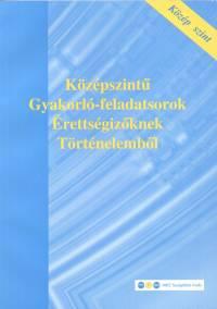 Molnár Dániel - Középszintű Gyakorló -feladatsorok Érettségizőknek Történelemből