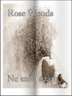 Woods Rose - Ne szólj szám