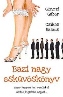 Csikós Balázs - Gönczi Gábor - Bazi nagy esküvőskönyv