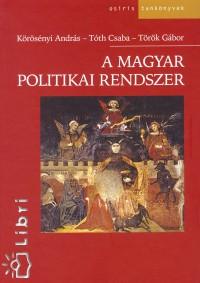 Körösényi András - Tóth Csaba - Dr. Török Gábor - A magyar politikai rendszer