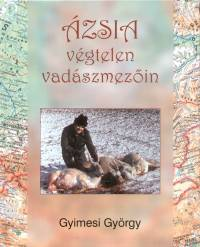 Gyimesi György - Ázsia végtelen vadászmezőin