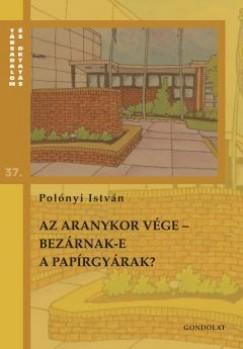 Polónyi István - Az aranykor vége - Bezárnak-e a papírgyárak?