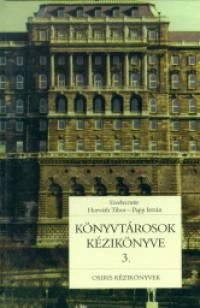 Dr. Horváth Tibor  (Szerk.) - Papp István  (Szerk.) - Könyvtárosok kézikönyve 3.