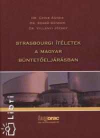 Czine Ágnes - Dr. Szabó Sándor - Dr. Villányi József - Strasbourgi ítéletek a magyar büntető eljárásban