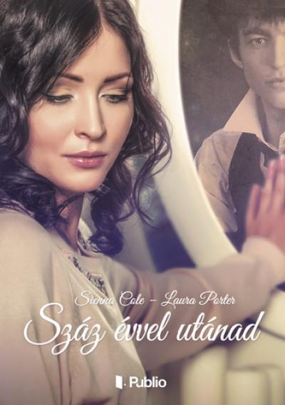 Sienna Cole - Laura Porter - Száz évvel utánad
