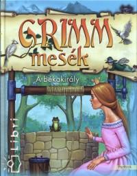 Grimm Testvérek - Pintyéné Krucsó Mária  (Szerk.) - A békakirály - Grimm mesék