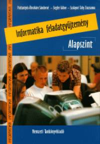 Pattantyús-Ábrahám Sándorné - Siegler Gábor - Szalayné Tahi Zsuzsanna - Informatika feladatgyűjtemény - Alapszint