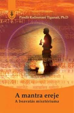 Pandit Radzsmani Ph.D. Tigunait - A mantra ereje