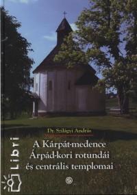 Dr. Szilágyi András - A Kárpát-medence Árpád-kori rotundái és centrális templomai