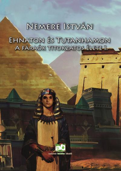 Nemere István - Ehnaton és Tutanhamon
