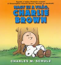 Charles M. Schulz - Nagy ez a világ, Charlie Brown!