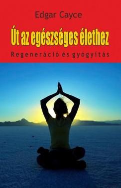 Edgar Cayce - Út az egészséges élethez