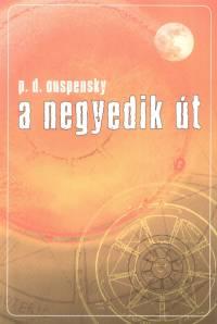 Piotr Demianovich Ouspensky - A negyedik út