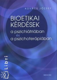 Kovács József - Bioetikai kérdések a pszichiátriában és a pszichoterápiában
