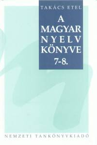 Takács Etel - A magyar nyelv könyve 7-8.