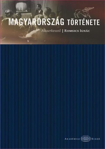 Bálint Csanád - Font Márta - Katus László - Kubinyi András - Pálffy Géza - Romsics Ignác - Romsics Ignác  (Szerk.) - Magyarország története