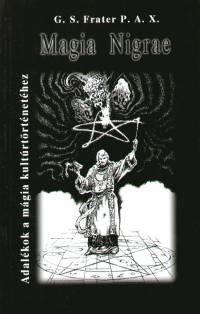 G. S. Frater P. A. X., - Magia Nigrae