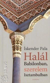 Iskender Pala - Halál Babilonban, szerelem Isztambulban