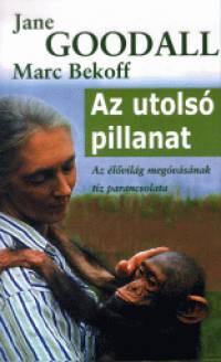 Marc Bekoff - Jane Goodall - Az utolsó pillanat