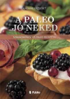 Erzsébet Kalmár - A Paleo jó neked - Szakácskönyv 115 paleo recepttel