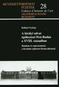 Kelényi György - A királyi udvar építkezései Pest-Budán a XVIII. században