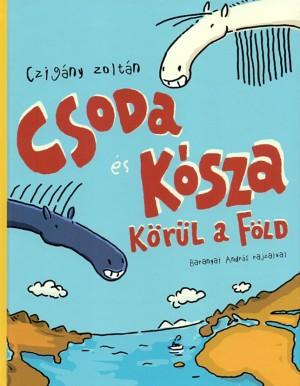 Czig�ny Zolt�n - Csoda �s K�sza k�r�l a F�ld