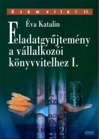 Éva Katalin - Feladatgyűjtemény a vállalkozói könyvvitelhez I.