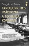 Goncalo M. Tavares - Tanuljunk meg im�dkozni a technika kor�ban