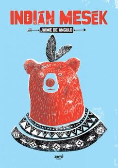 Jaime De Angulo - Indián mesék