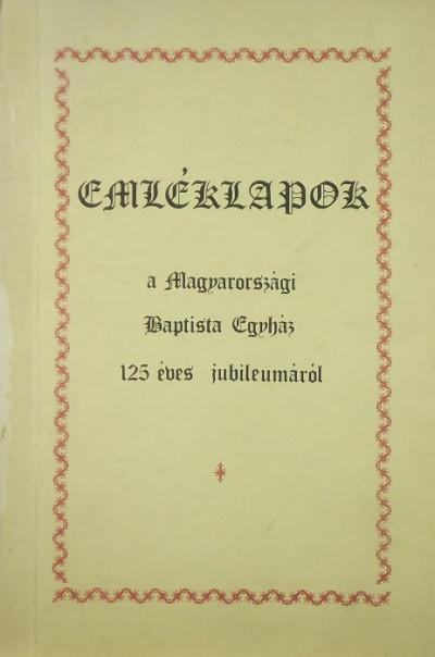 - Emléklapok a Magyarországi Baptista Egyház 125 éves jubileumáról