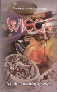 Fraternitas Mercurii Hermetis Rend  (Összeáll.) - Wicca - A modern boszorkányság könyve