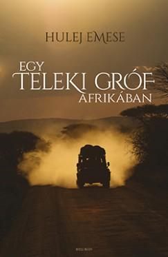 Hulej Emese - Egy Teleki gróf Afrikában