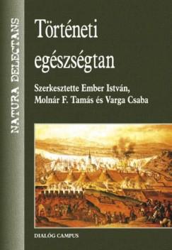 Ember István  (Szerk.) - Molnár F. Tamás  (Szerk.) - Varga Csaba  (Szerk.) - Történeti egészségtan