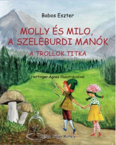 Babos Eszter - Molly és Milo, a szeleburdi manók - A trollok titka