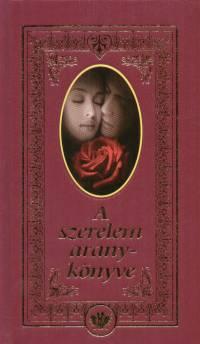 Köves József  (Szerk.) - Köves J. Julianna  (Szerk.) - A szerelem arany-könyve