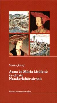 Czotter József - Anna és Mária királyné és eleste Nándorfehérvárnak