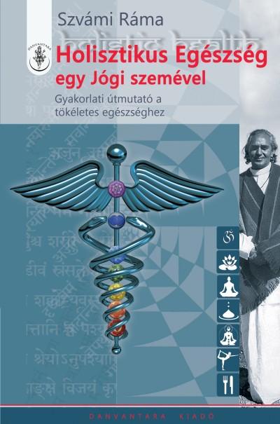 Szvámi Ráma - Holisztikus Egészség egy Jógi szemével
