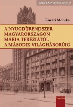 Kozári Monika - A nyugdíjrendszer Magyarországon Mária Teréziától a második világháborúig