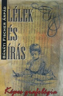 Bánáti Fischer Árpád - Lélek és írás - Képes grafológia