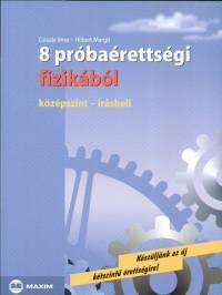 Csiszár Imre - Dr. Hilbert Margit - 8 próbaérettségi fizikából