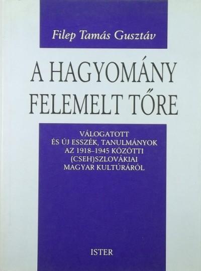 Filep Tamás Gusztáv - A hagyomány felemelt tőre