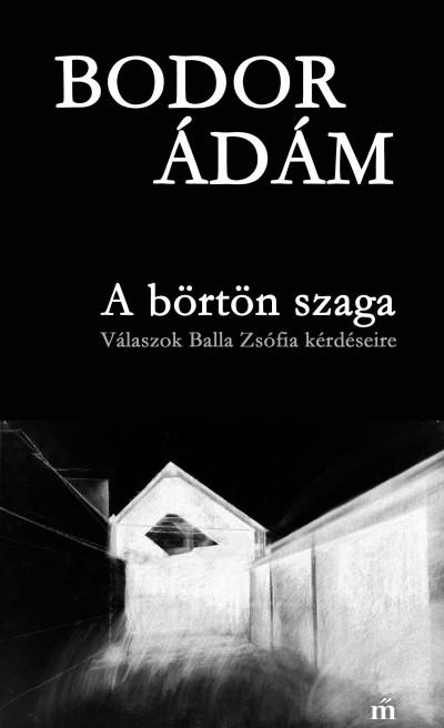 Bodor Ádám - A börtön szaga