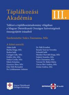 Szűcs Zsuzsanna  (Szerk.) - Táplálkozási Akadémia III.