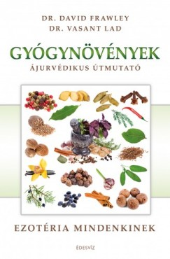 Dr. Dr. David Frawley Vasant Lad És - Gyógynövények - Ájurvédikus útmutató