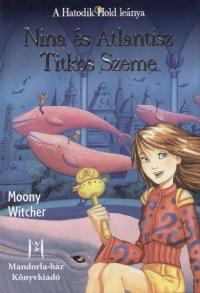 Moony Witcher - Nina és Atlantisz Titkos Szeme