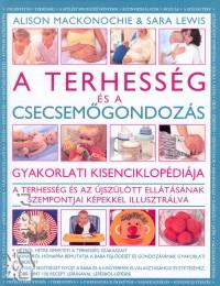 Sara Lewis - Alison Mackonochie - A terhesség és a csecsemőgondozás gyakorlati kisenciklopédiája