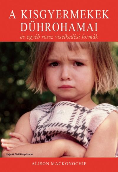 Alison Mackonochie - A kisgyermekek dührohamai és egyéb rossz viselkedési formák