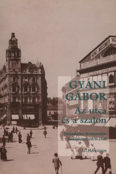 Gyáni Gábor - Az utca és a szalon