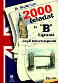 """Dr. Szalai Elek - 2000 feladat a """"""""B"""""""" típusú angol nyelvvizsgákra"""